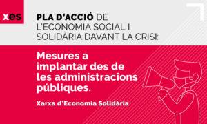 Pla d'acció de l'economia social i solidària davant la crisi. Mesures a implantar des de les administracions públiques. Xarxa d'Economia Solidària.