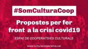 #SomCulturaCoop Propostes per fer front a la crisi covid19. Espai de Cooperatives Culturals. www.culturacooperativa.cat